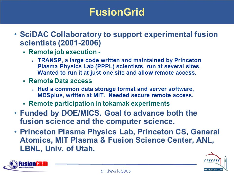 FusionGrid SciDAC Collaboratory to support experimental fusion scientists (2001-2006) Remote job execution - TRANSP, a large code written and maintain