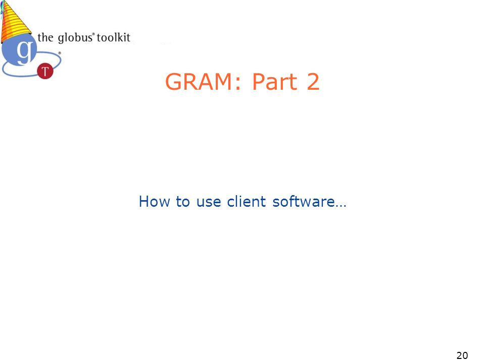 20 GRAM: Part 2 How to use client software…