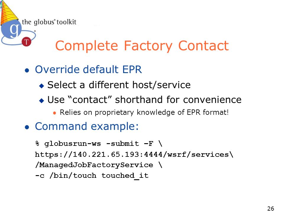 26 Complete Factory Contact l Override default EPR u Select a different host/service u Use contact shorthand for convenience l Relies on proprietary knowledge of EPR format.