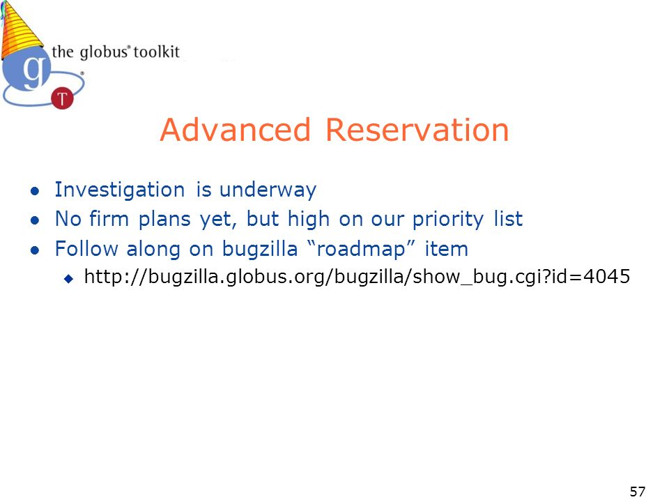57 Advanced Reservation l Investigation is underway l No firm plans yet, but high on our priority list l Follow along on bugzilla roadmap item u   id=4045