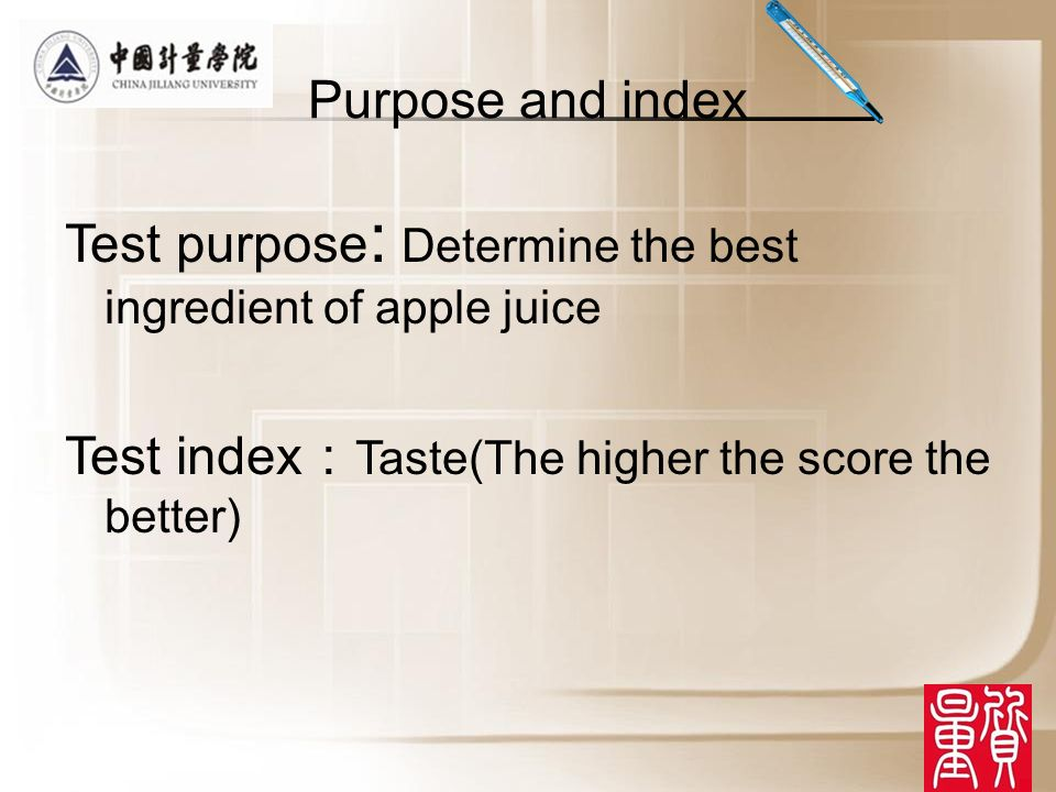 Purpose and index Test purpose : Determine the best ingredient of apple juice Test index Taste(The higher the score the better)