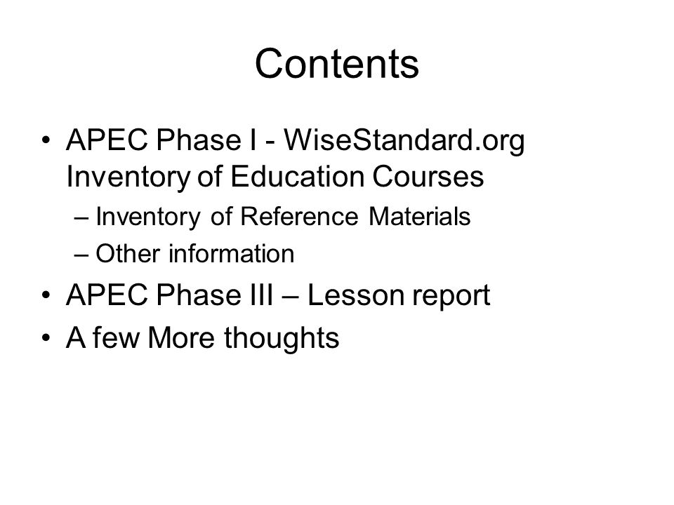 Contents APEC Phase I - WiseStandard.org Inventory of Education Courses –Inventory of Reference Materials –Other information APEC Phase III – Lesson r