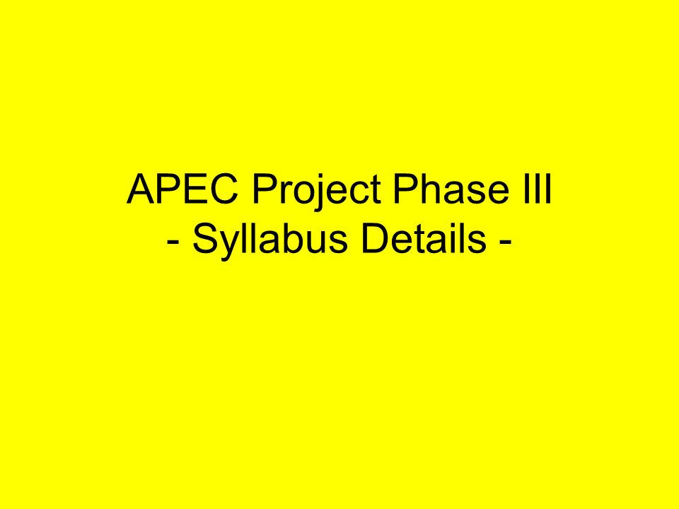 APEC Project Phase III - Syllabus Details -