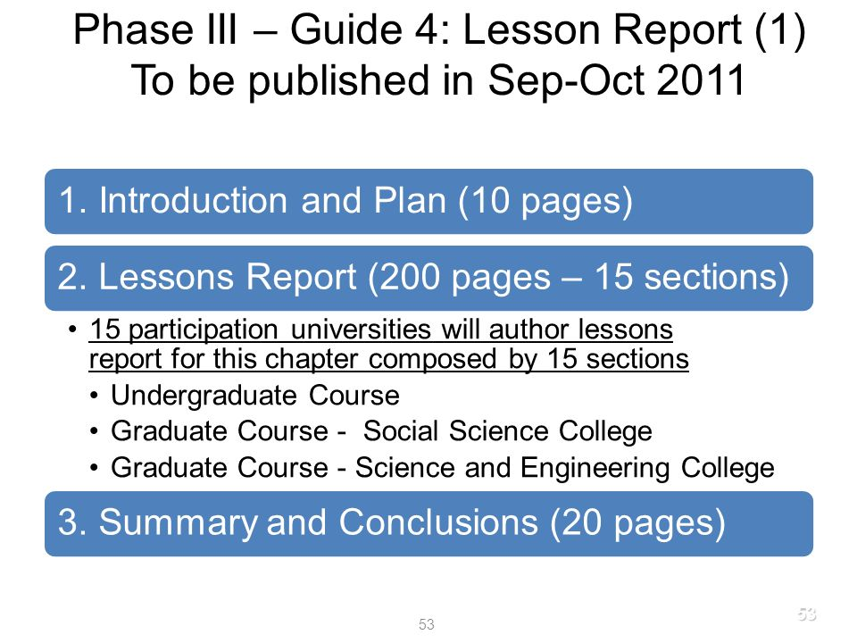 Phase III – Guide 4: Lesson Report (1) To be published in Sep-Oct 2011 1. Introduction and Plan (10 pages)2. Lessons Report (200 pages – 15 sections)