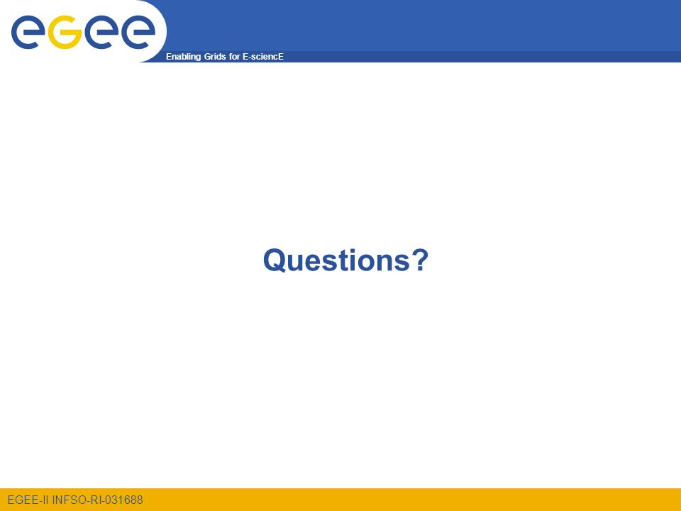 Enabling Grids for E-sciencE EGEE-II INFSO-RI-031688 Questions
