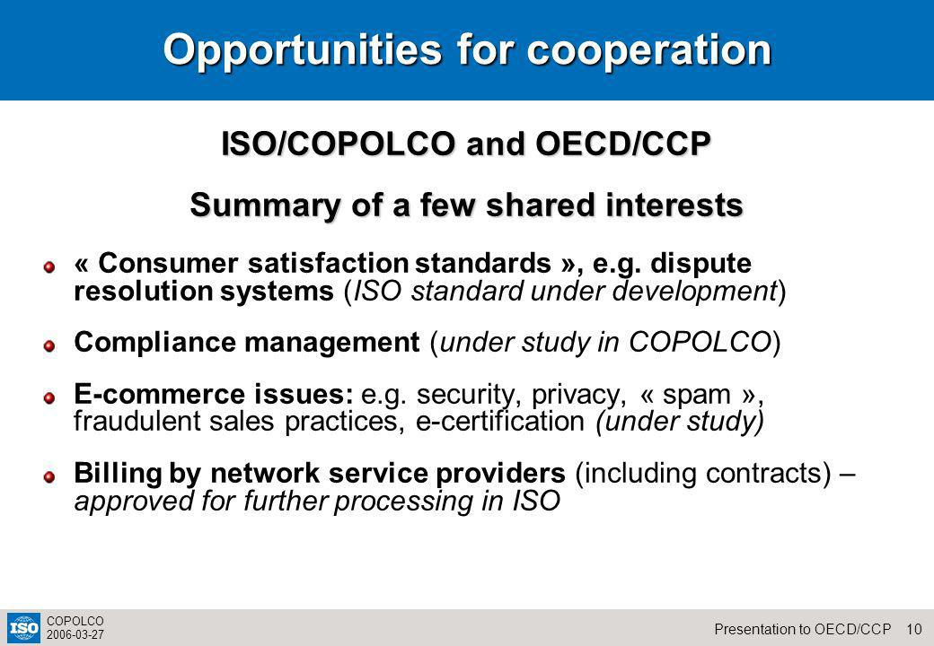 10Presentation to OECD/CCP COPOLCO 2006-03-27 Opportunities for cooperation ISO/COPOLCO and OECD/CCP Summary of a few shared interests « Consumer satisfaction standards », e.g.