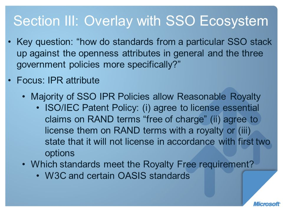 Section III: Overlay with SSO Ecosystem Key question: how do standards from a particular SSO stack up against the openness attributes in general and the three government policies more specifically.