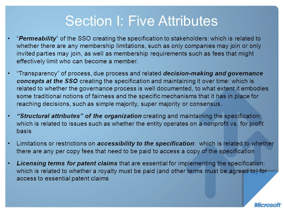 Section I: Five Attributes Permeability of the SSO creating the specification to stakeholders: which is related to whether there are any membership limitations, such as only companies may join or only invited parties may join, as well as membership requirements such as fees that might effectively limit who can become a member.