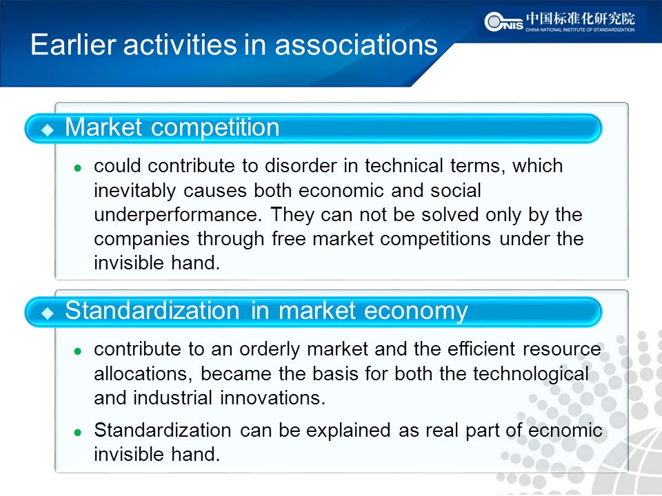 Earlier activities in associations Standardization in market economy contribute to an orderly market and the efficient resource allocations, became the basis for both the technological and industrial innovations.