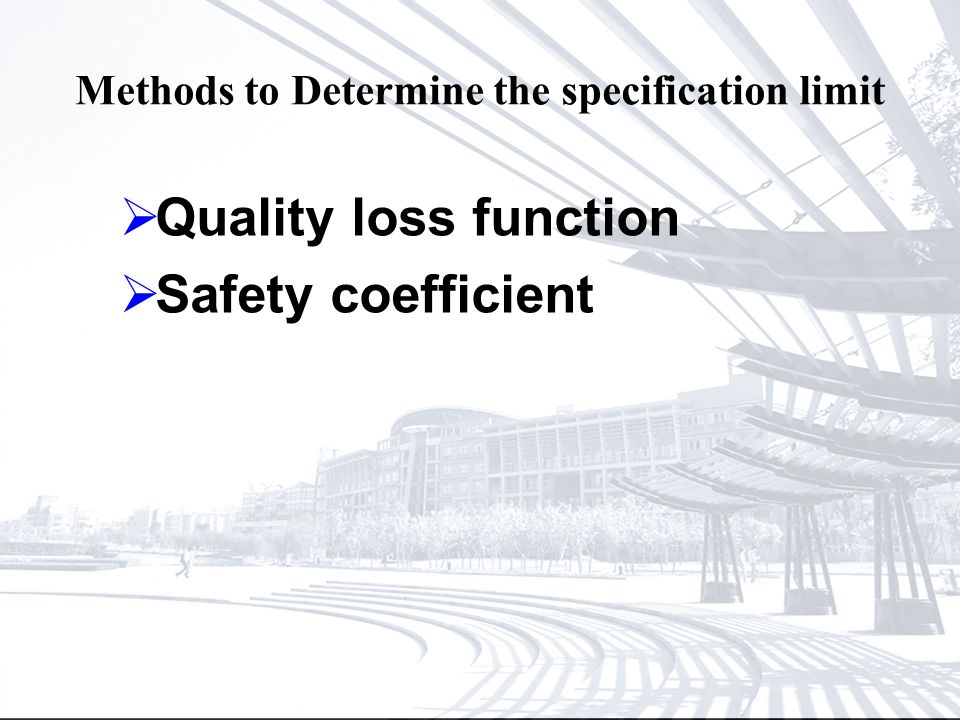 Methods to Determine the specification limit Quality loss function Safety coefficient