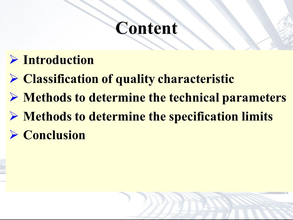 Content Introduction Classification of quality characteristic Methods to determine the technical parameters Methods to determine the specification limits Conclusion