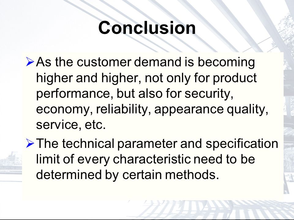 Conclusion As the customer demand is becoming higher and higher, not only for product performance, but also for security, economy, reliability, appearance quality, service, etc.