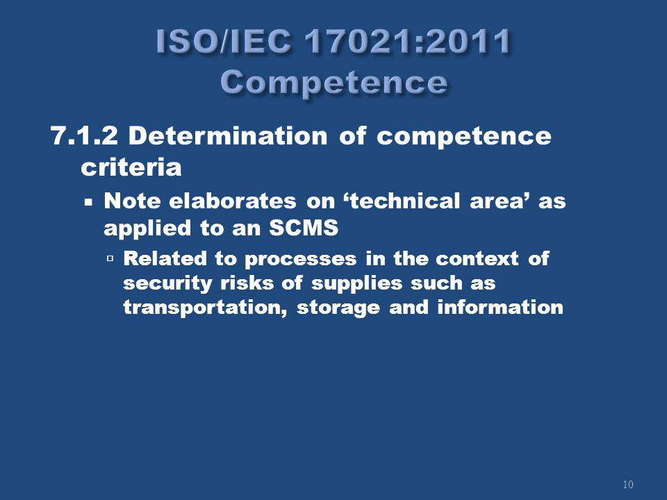 10 7.1.2 Determination of competence criteria Note elaborates on technical area as applied to an SCMS Related to processes in the context of security risks of supplies such as transportation, storage and information