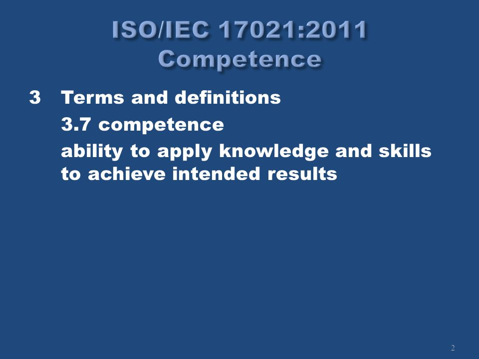 2 3Terms and definitions 3.7 competence ability to apply knowledge and skills to achieve intended results