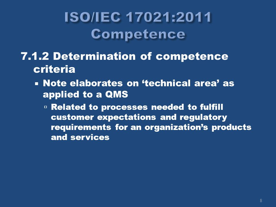 9 7.1.2 Determination of competence criteria Note elaborates on technical area as applied to an EMS Related to categories of activities, products and services related to environmental aspects affecting air, water, land, natural resources, flora, fauna and humans