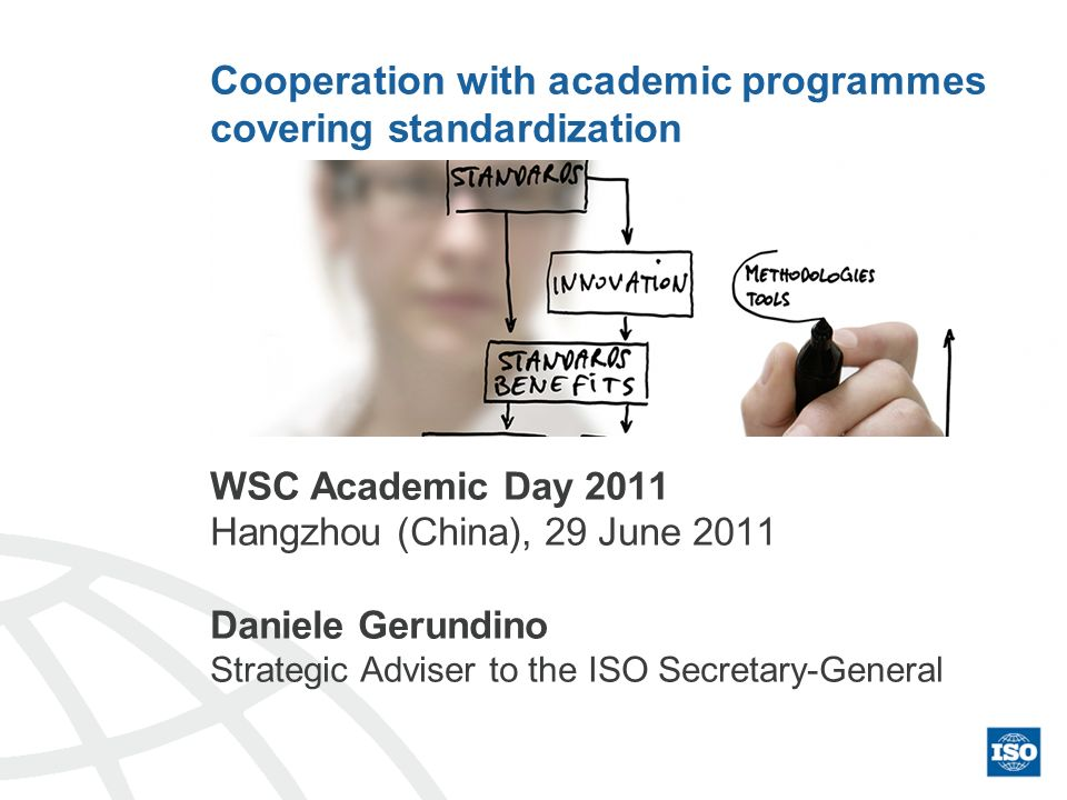DG - 2011-06-29WSC Academic Day 2011 –2 Contents ISO ISO and Academia WSC cooperation ISO Awards ISO-Roland Berger Methodology – Economic Benefits of Standards UNIGE-ISO Master Repository of education materials picture