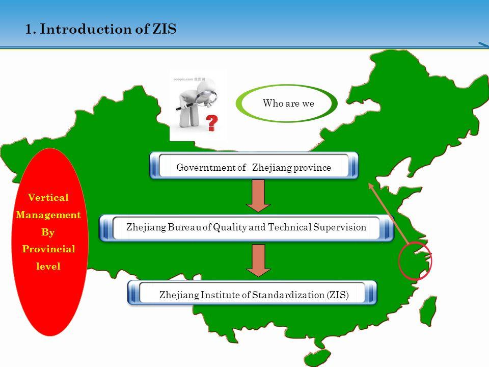 3 1. Introduction of ZIS Governtment of Zhejiang province Zhejiang Institute of Standardization (ZIS) Zhejiang Bureau of Quality and Technical Supervi