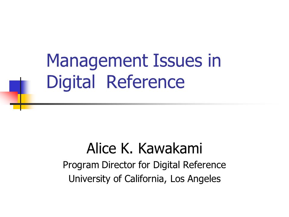 Management Issues in Digital Reference Alice K.