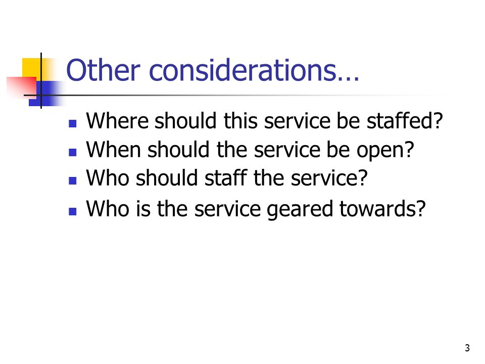 3 Other considerations… Where should this service be staffed.