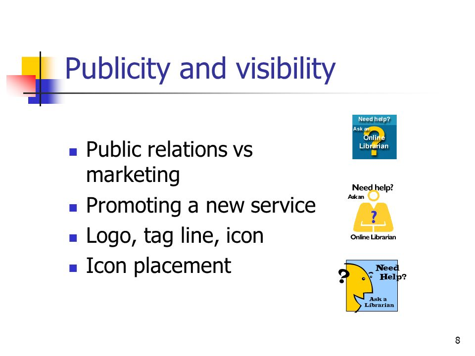 8 Publicity and visibility Public relations vs marketing Promoting a new service Logo, tag line, icon Icon placement