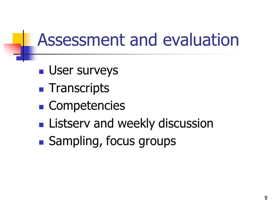 9 Assessment and evaluation User surveys Transcripts Competencies Listserv and weekly discussion Sampling, focus groups