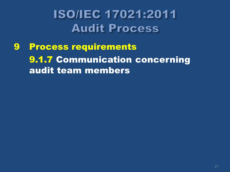 27 9Process requirements 9.1.7 Communication concerning audit team members