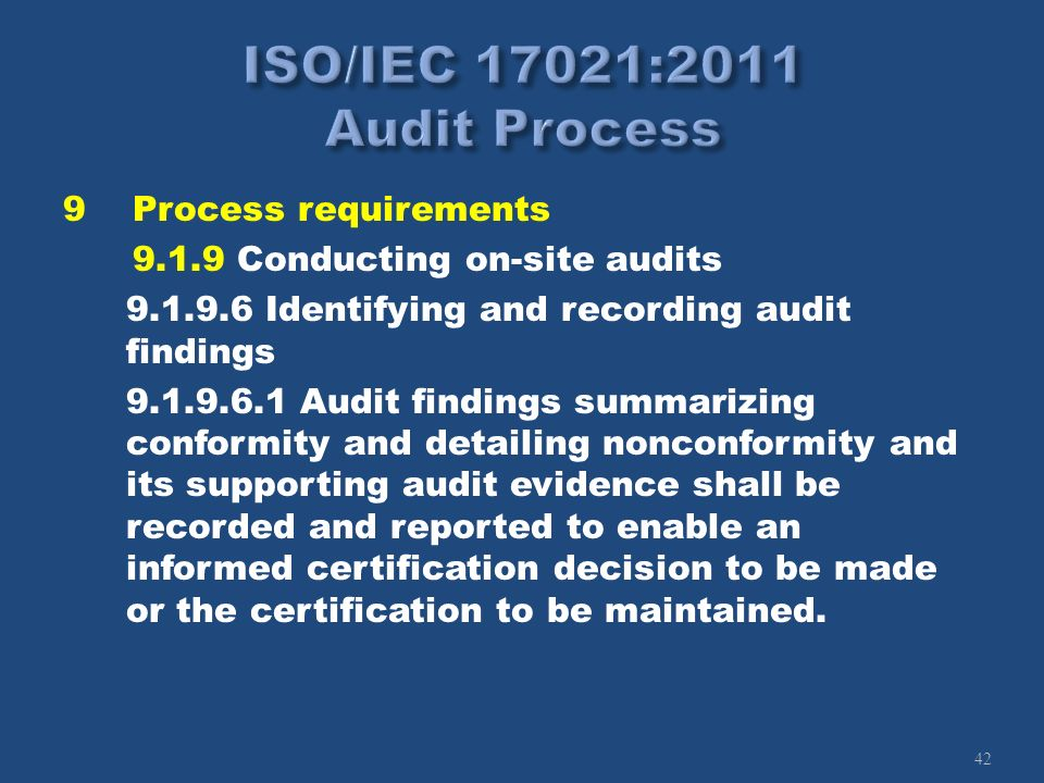42 9Process requirements 9.1.9 Conducting on-site audits 9.1.9.6 Identifying and recording audit findings 9.1.9.6.1 Audit findings summarizing conform