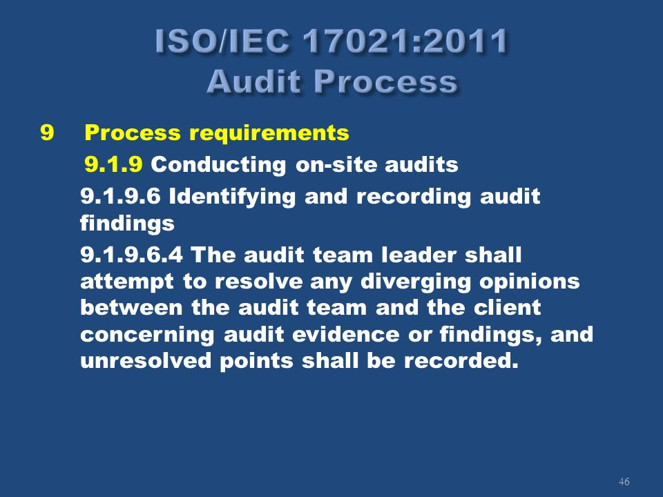 46 9Process requirements 9.1.9 Conducting on-site audits 9.1.9.6 Identifying and recording audit findings 9.1.9.6.4 The audit team leader shall attemp