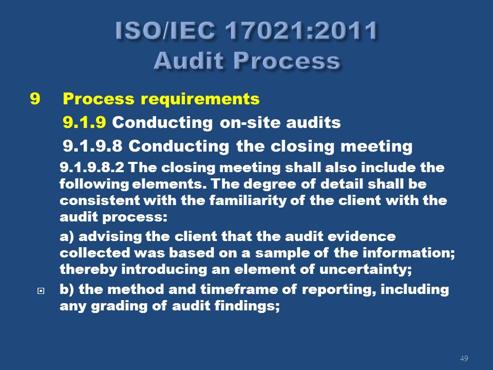 49 9Process requirements 9.1.9 Conducting on-site audits 9.1.9.8 Conducting the closing meeting 9.1.9.8.2 The closing meeting shall also include the f
