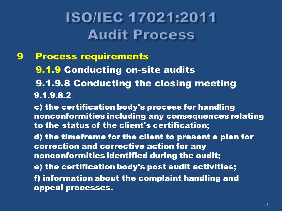50 9Process requirements 9.1.9 Conducting on-site audits 9.1.9.8 Conducting the closing meeting 9.1.9.8.2 c) the certification body's process for hand