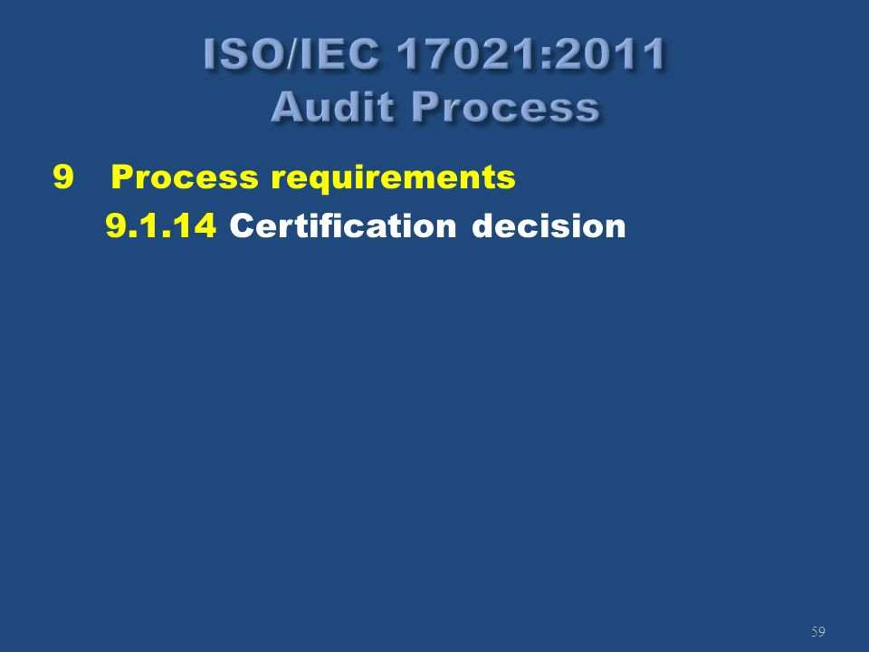 59 9Process requirements 9.1.14 Certification decision
