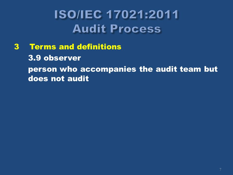 7 3Terms and definitions 3.9 observer person who accompanies the audit team but does not audit