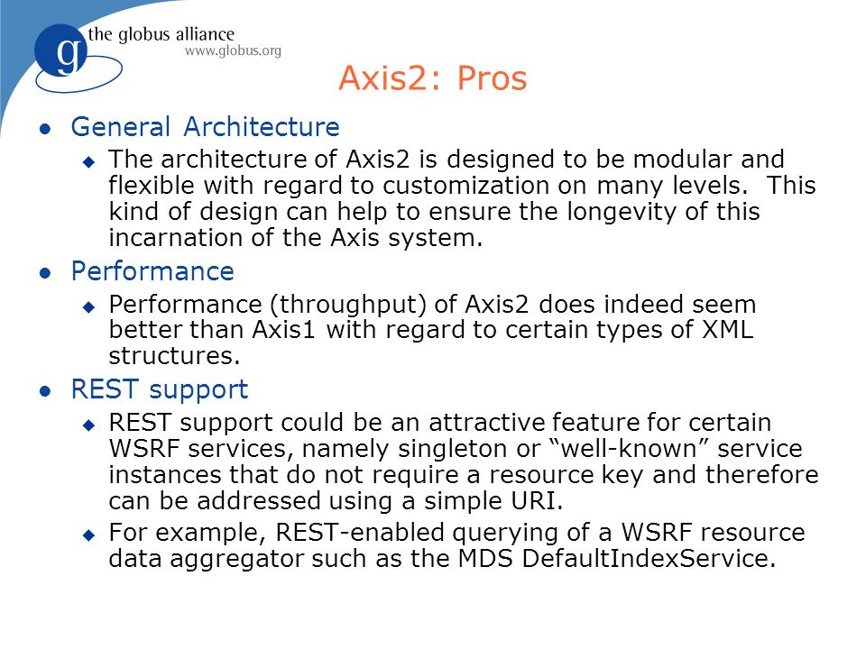 Axis2: Pros l General Architecture u The architecture of Axis2 is designed to be modular and flexible with regard to customization on many levels.