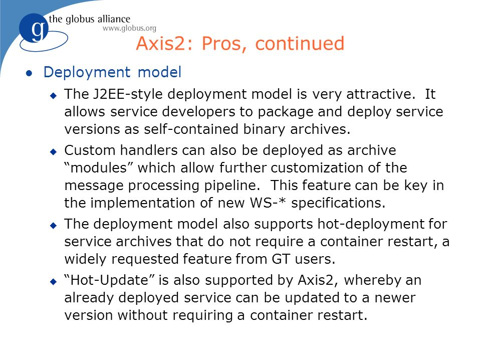 Axis2: Pros, continued l Deployment model u The J2EE-style deployment model is very attractive.