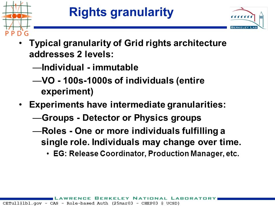 CETull@lbl.gov - CAS - Role-based Auth (25mar03 - CHEP03 @ UCSD) Rights granularity Typical granularity of Grid rights architecture addresses 2 levels