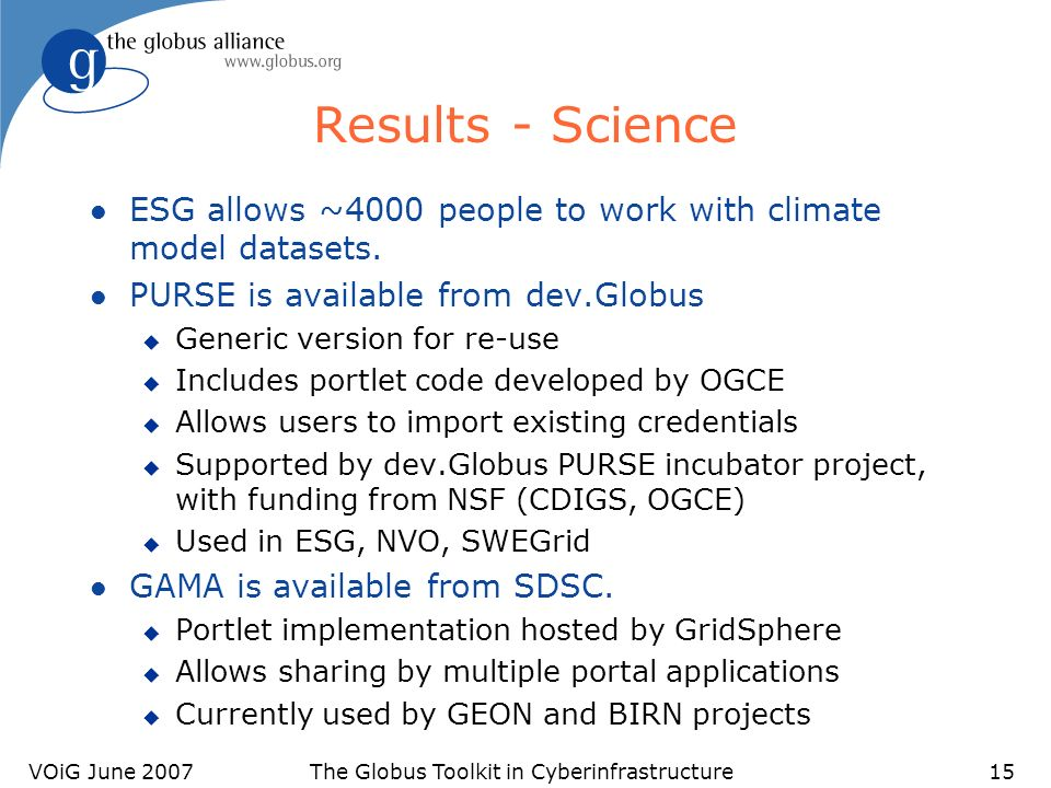 VOiG June 2007The Globus Toolkit in Cyberinfrastructure15 Results - Science l ESG allows ~4000 people to work with climate model datasets.