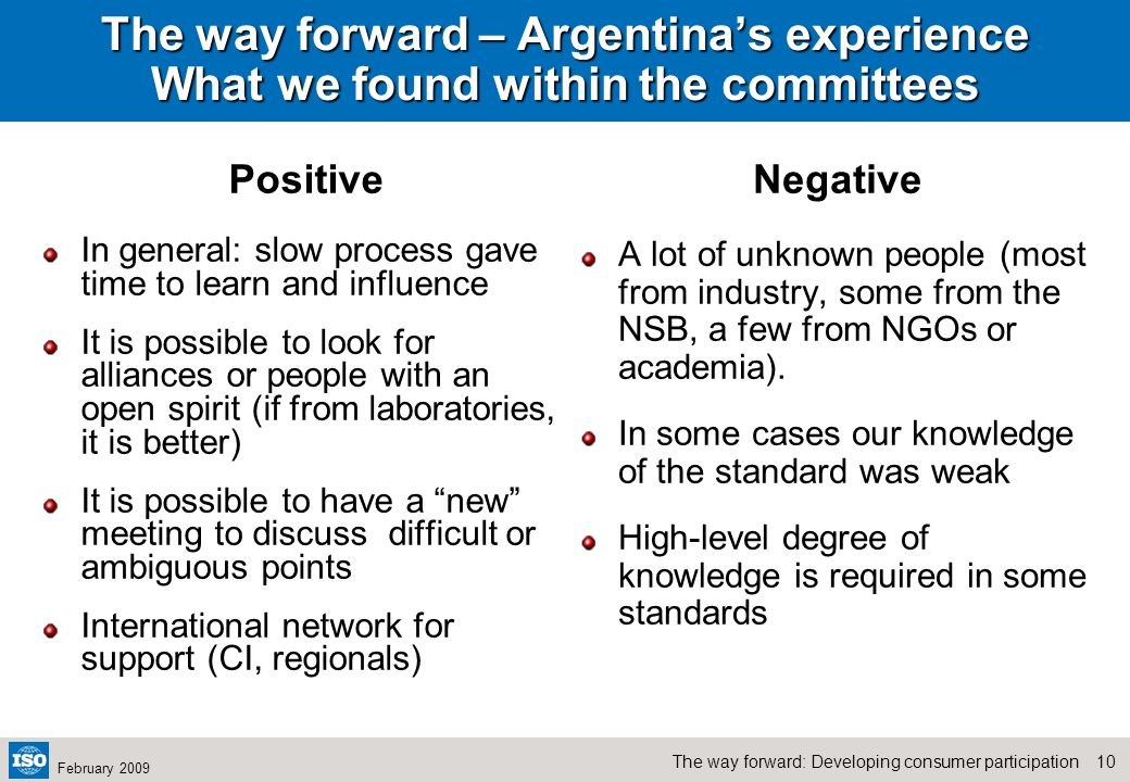 9The way forward: Developing consumer participation February 2009 The way forward – Argentinas experience What did we think? Participation in standard