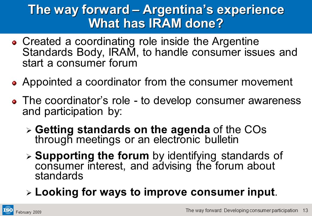 12The way forward: Developing consumer participation February 2009 The way forward – Argentinas experience Even if the door is open…is it enough? Nati
