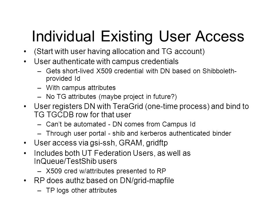 Individual Existing User Access (Start with user having allocation and TG account) User authenticate with campus credentials –Gets short-lived X509 cr
