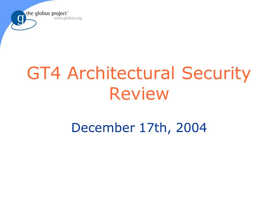 GT4 Architectural Security Review December 17th, 2004