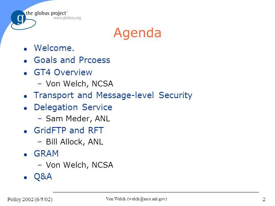 Policy 2002 (6/5/02) Von Welch (welch@mcs.anl.gov) 2 Agenda l Welcome.
