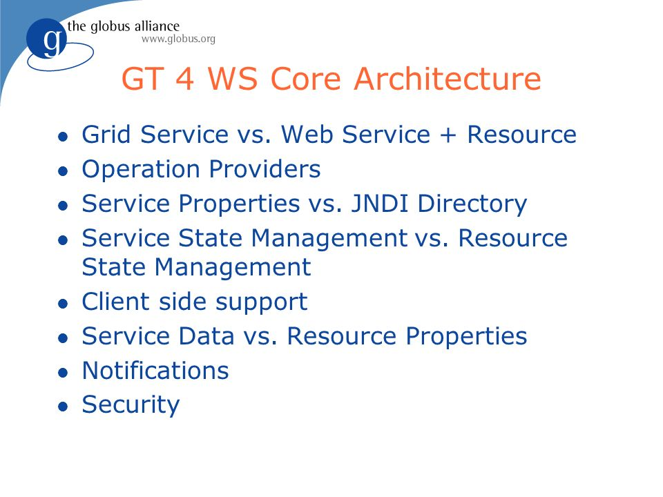 GT 4 WS Core Architecture l Grid Service vs.