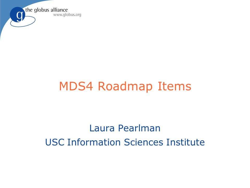 MDS4 Roadmap Items Laura Pearlman USC Information Sciences Institute