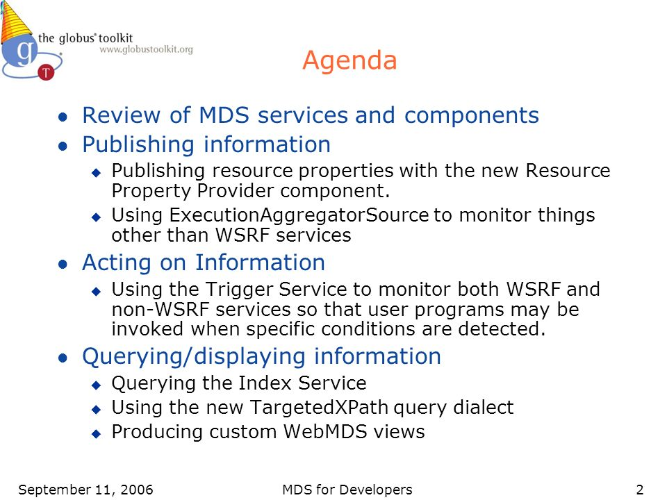 September 11, 2006MDS for Developers2 Agenda l Review of MDS services and components l Publishing information u Publishing resource properties with th