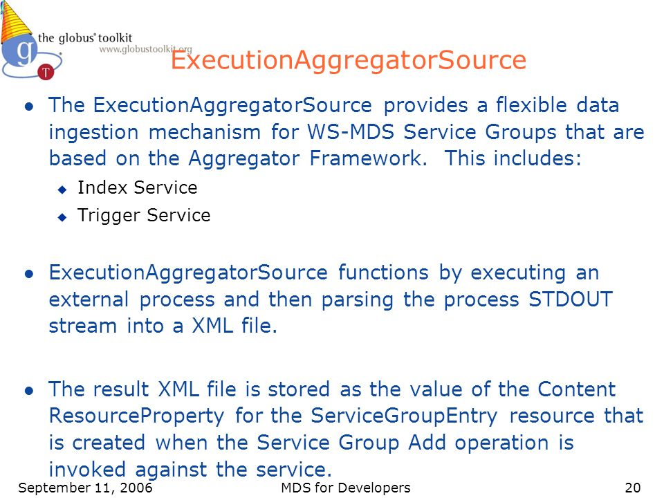 September 11, 2006MDS for Developers20 ExecutionAggregatorSource l The ExecutionAggregatorSource provides a flexible data ingestion mechanism for WS-M