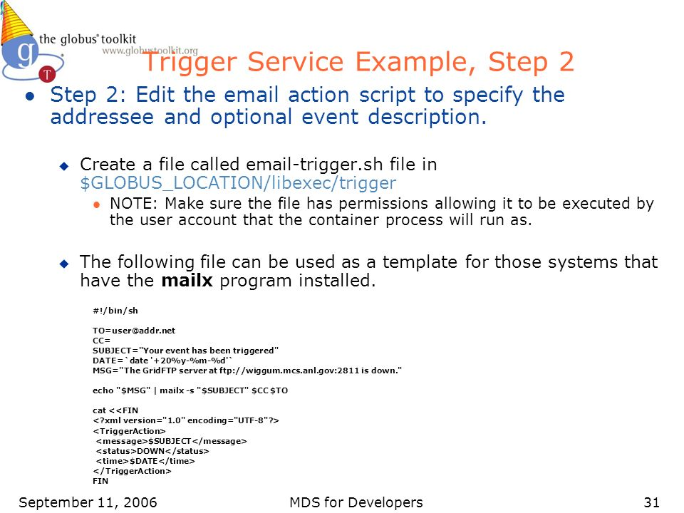 September 11, 2006MDS for Developers31 Trigger Service Example, Step 2 l Step 2: Edit the email action script to specify the addressee and optional event description.