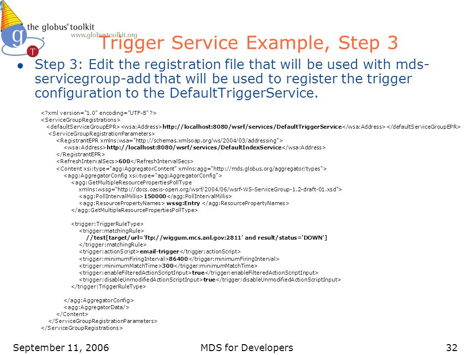 September 11, 2006MDS for Developers32 Trigger Service Example, Step 3 l Step 3: Edit the registration file that will be used with mds- servicegroup-a
