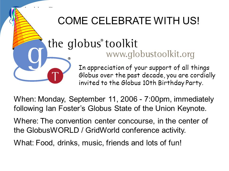COME CELEBRATE WITH US! In appreciation of your support of all things Globus over the past decade, you are cordially invited to the Globus 10th Birthd