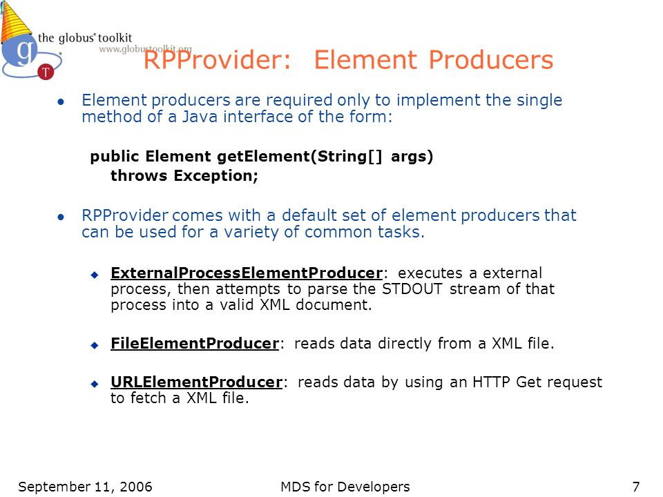 September 11, 2006MDS for Developers7 RPProvider: Element Producers l Element producers are required only to implement the single method of a Java int