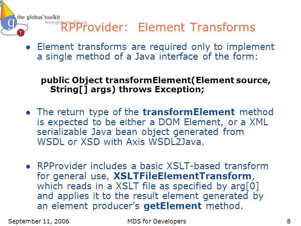 September 11, 2006MDS for Developers8 RPProvider: Element Transforms l Element transforms are required only to implement a single method of a Java int